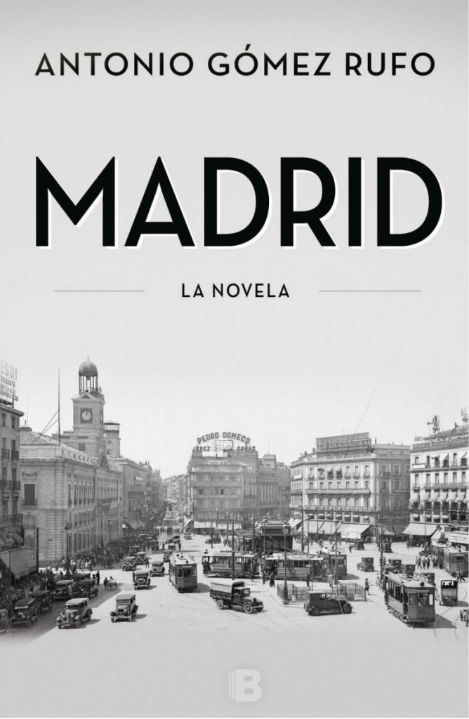 'Madrid. La novela' de Antonio Gómez Rufo (Ediciones B)