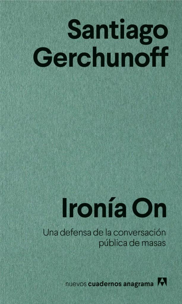 'Ironía On. Una defensa de la conversación pública de masas' de Santiago Gerchunoff